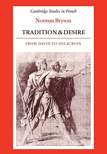 9780521335621: Tradition and Desire: From David to Delacroix (Cambridge Studies in French)