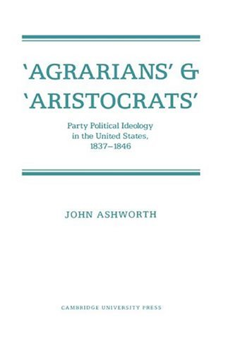 9780521335676: 'Agrarians' and 'Aristocrats': Party Political Ideology in the United States, 1837-1846