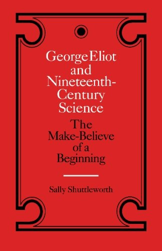 9780521335843: George Eliot and Nineteenth-Century Science: The Make-Believe of a Beginning (Landmarks of World Literature (Paperback))