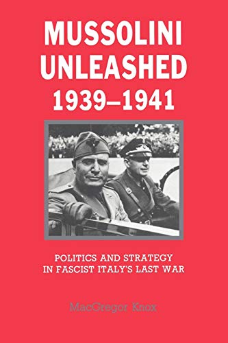 9780521338356: Mussolini Unleashed, 1939-1941: Politics and Strategy in Fascist Italy's Last War