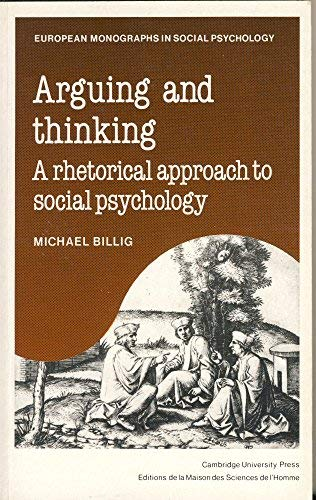 9780521339872: Arguing and Thinking: A Rhetorical Approach to Social Psychology (European Monographs in Social Psychology)