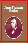 James Fitzjames Stephen: Portrait of a Victorian Rationalist: Smith, K.D.M.