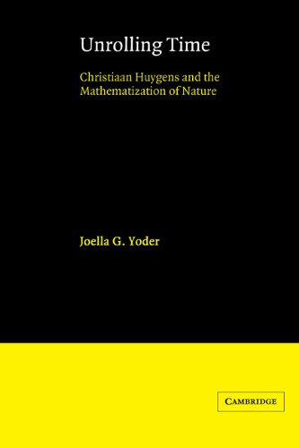 9780521341400: Unrolling Time Hardback: Christiaan Huygens and the Mathematization of Nature