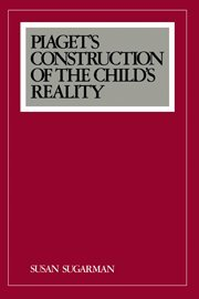 Piaget's Construction of the Child's Reality.: Sugarman, Susan