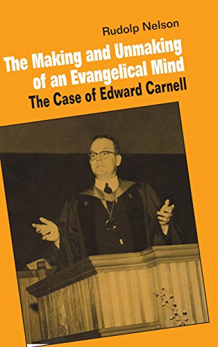 9780521342636: The Making and Unmaking of an Evangelical Mind: The Case of Edward Carnell