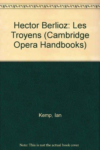 Hector Berlioz: Les Troyens (Cambridge Opera Handbooks): Kemp, Ian