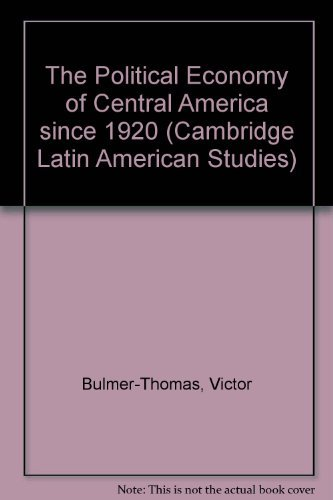 The Political Economy of Central America since 1920: Bulmer-Thomas, V.