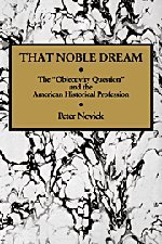 9780521343282: That Noble Dream: The 'Objectivity Question' and the American Historical Profession (Ideas in Context)