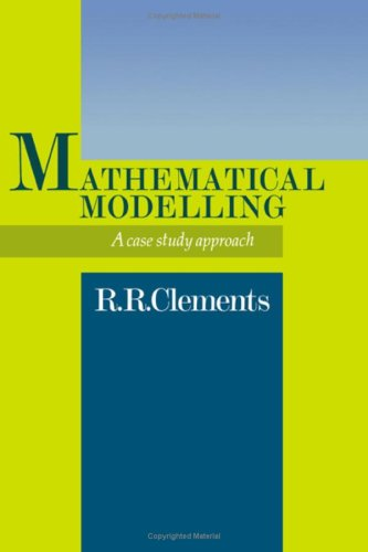 Mathematical Modelling: A Case Study Approach: Clements, Dick