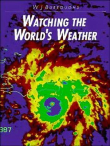 Watching the World s Weather (Hardback): William James Burroughs