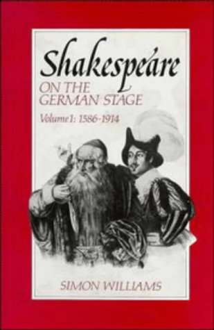 Shakespeare on the German Stage: Volume 1, 1586-1914 (0521344646) by Williams, Simon