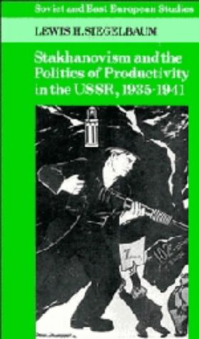 9780521345484: Stakhanovism and the Politics of Productivity in the USSR, 1935–1941 (Cambridge Russian, Soviet and Post-Soviet Studies)