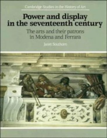 Power and display in the seventeenth century: The Arts and Their Patrons in Modena and Ferrara: ...