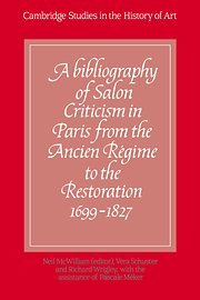 9780521346344: A Bibliography of Salon Criticism in Paris from the Ancien Régime to the Restoration, 1699-1827: Volume 1 (Cambridge Studies in the History of Art)