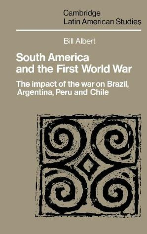 South America and the First World War: The Impact of the War on Brazil, Argentina, Peru and Chile: ...