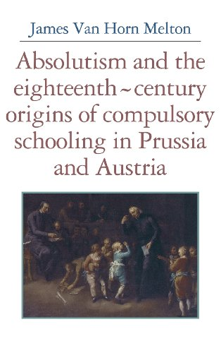 9780521346689: Absolutism and the Eighteenth-Century Origins of Compulsory Schooling in Prussia and Austria