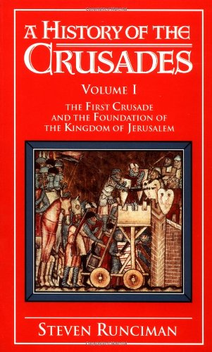 A History of the Crusades Vol. I: The First Crusade and the Foundations of the Kingdom of Jerusalem...