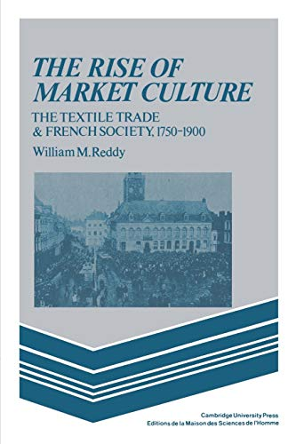 9780521347792: The Rise of Market Culture: The Textile Trade and French Society, 1750-1900