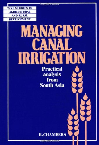 9780521347884: Managing Canal Irrigation Paperback: Practical Analysis from South Asia (Wye Studies in Agricultural and Rural Development)