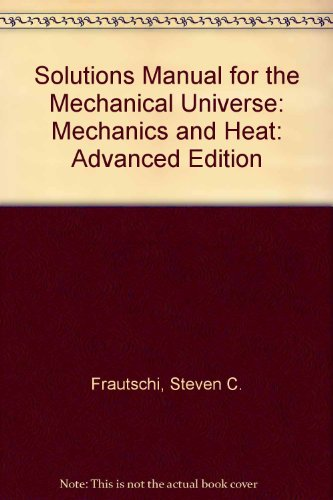 9780521349123: Solutions Manual for the Mechanical Universe: Mechanics and Heat: Advanced Edition