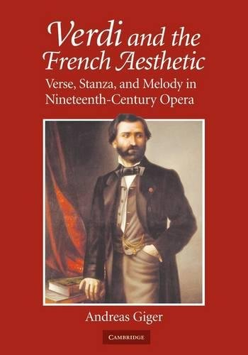9780521349543: Verdi and the French Aesthetic: Verse, Stanza, and Melody in Nineteenth-Century Opera