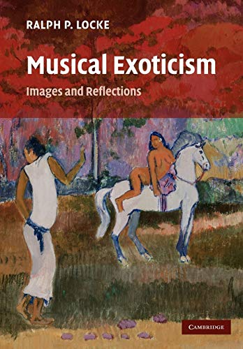 Musical Exoticism: Images and Reflections (Paperback): Ralph P. Locke