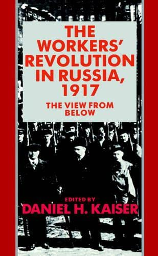 The Workers' Revolution in Russia, 1917: The: Daniel H. Kaiser