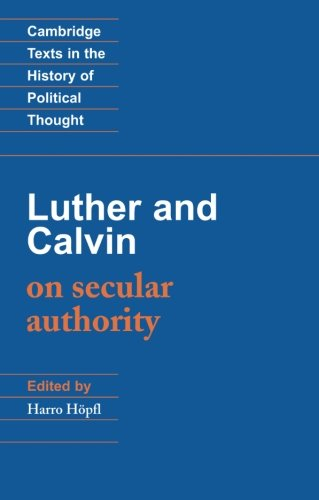 9780521349864: Luther and Calvin on Secular Authority (Cambridge Texts in the History of Political Thought)