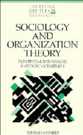 9780521350341: Sociology and Organization Theory: Positivism, Paradigms and Postmodernity (Cambridge Studies in Management)