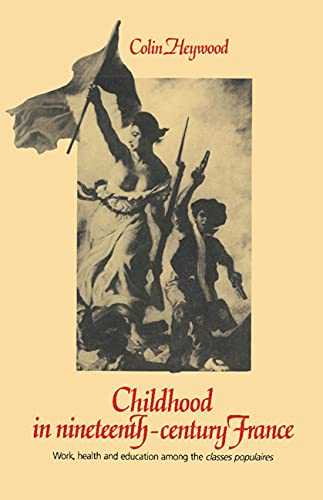 9780521350389: Childhood in Nineteenth-Century France: Work, Health and Education among the 'Classes Populaires'