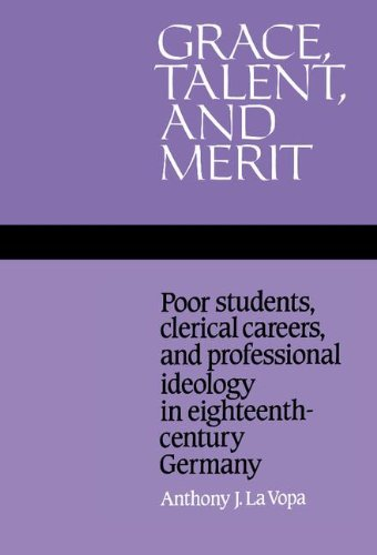 9780521350419: Grace, Talent, and Merit: Poor Students, Clerical Careers, and Professional Ideology in Eighteenth-Century Germany