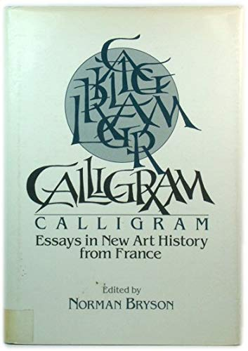 Calligram: Essays in New Art History from France (Cambridge Studies in New Art History and ...