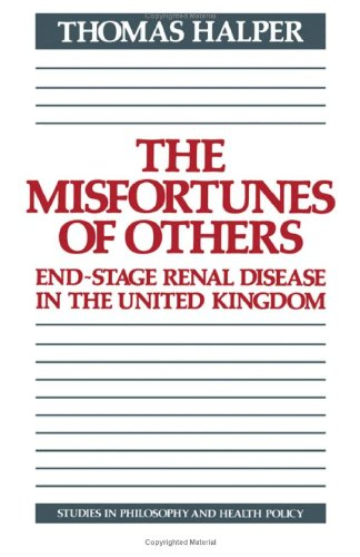 The Misfortunes of Others: End-Stage Renal Disease: Halper, Thomas