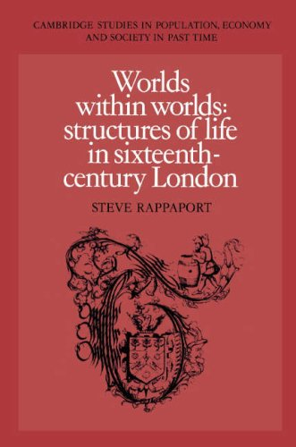 Worlds Within Worlds: Structures of Life in Sixteenth-Century London: Rappaport, Steve