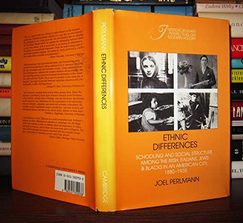 9780521350938: Ethnic Differences: Schooling and Social Structure among the Irish, Italians, Jews, and Blacks in an American City, 1880-1935 (Interdisciplinary Perspectives on Modern History)