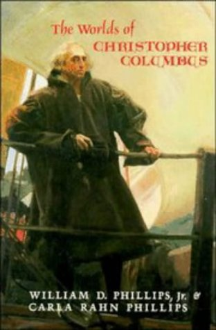 The Worlds of Christopher Columbus: William D. Phillips