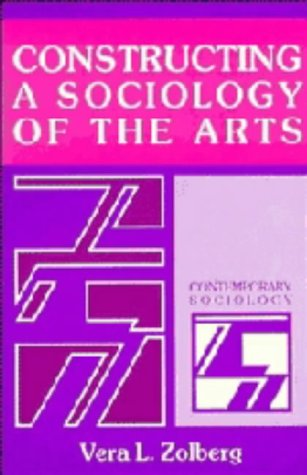 9780521351461: Constructing a Sociology of the Arts (Contemporary Sociology)