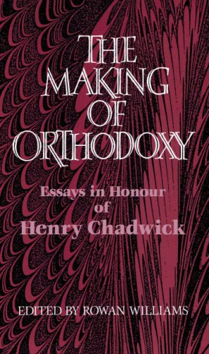 The Making of Orthodoxy: Essays in Honour of Henry Chadwick: WILLIAMS, Rowan (ed)