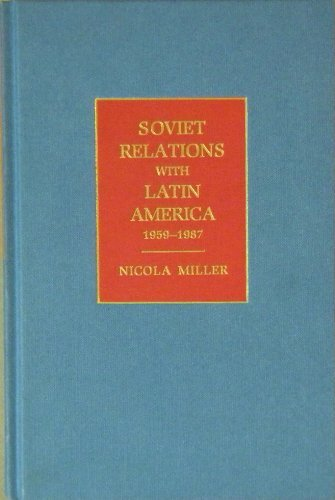 Soviet Relations with Latin America 1959-1987,: MILLER, Nicola,
