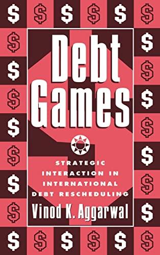 Debt games. Strategic interaction in international debt: AGGARWAL, Vinod K.: