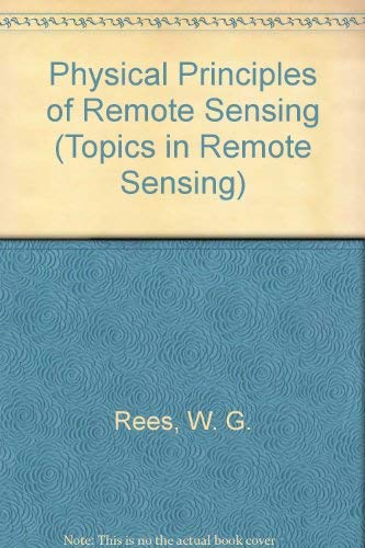 Physical Principles of Remote Sensing (Topics in Remote Sensing): Rees, W. G.