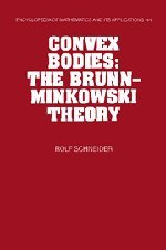 9780521352208: Convex Bodies: The Brunn-Minkowski Theory (Encyclopedia of Mathematics and its Applications)