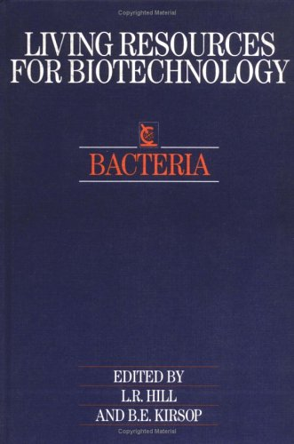 LIVING RESOURCES FOR BIOTECHNOLOGY: BACTERIA.: Hill, L. R. & B. E. Kirsop (edits).