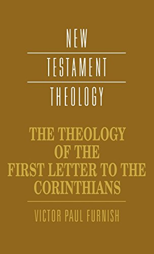 The Theology of the First Letter to the Corinthians: Victor Paul Furnish
