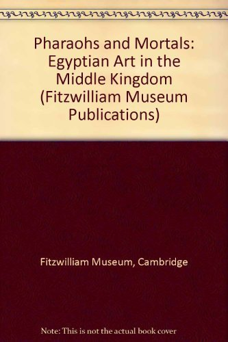Pharaohs and Mortals : Egyptian Art in the Middle Kingdom: Bourriau, Janine