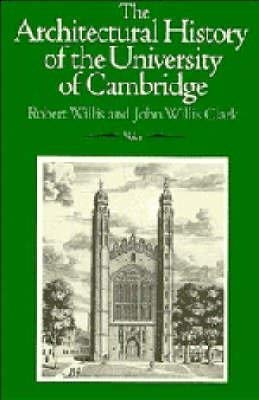 The Architectural History of the University of Cambridge and of the Colleges of Cambridge and Eto...
