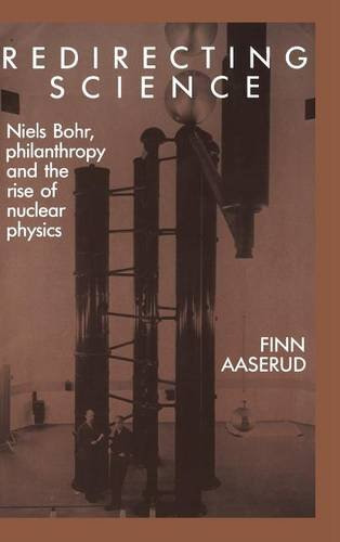 9780521353663: Redirecting Science: Niels Bohr, Philanthropy, and the Rise of Nuclear Physics