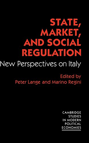 State, Market, and Social Regulation: New Perspectives on Italy: Peter Lange and Marino Regini (eds...