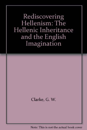 Rediscovering Hellenism: The Hellenic Inheritance and the English Imagination