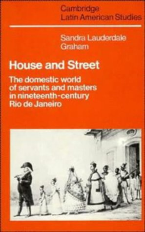 9780521354844: House and Street: The Domestic World of Servants and Masters in Nineteenth-Century Rio de Janeiro (Cambridge Latin American Studies)